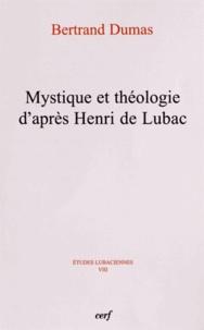 Bertrand Dumas - Mystique et théologie d'après Henri de Lubac.