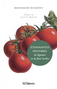 Bertrand Dumont - Etonnantes histoires de légumes et de fines herbes.