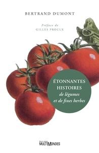 Bertrand Dumont - Étonnantes histoires de légumes et de fines herbes.
