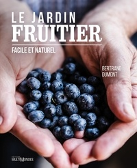 Bertrand Dumont - Le jardin fruitier - Facile et naturel.