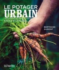 Bertrand Dumont - Le potager urbain, facile et naturel.