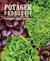 Bertrand Dumont - Potager productif - Associez vos légumes facilement.