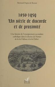 Bertrand Dupin de Beyssat - 1850-1959 : Un siècle de discorde et de proximité - Une histoire de l'enseignement secondaire catholique dans le diocèse de Nantes de la loi Falloux à la loi Debré.