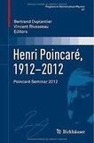 Bertrand Duplantier et Vincent Rivasseau - Henri Poincaré, 1912-2012 - Poncaré Seminar 2012.