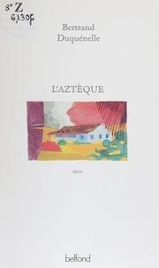 Bertrand Duquénelle - L'Aztèque - Récit.