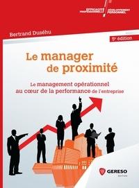 Bertrand Duséhu - Le manager de proximité - Le management opérationnel au coeur de la performance de l'entreprise.