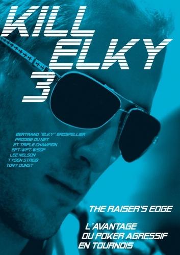 Bertrand Elky Grospellier - Kill Elky - L'avantage du poker agressif en tournois.