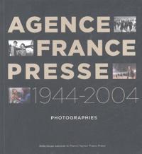 Bertrand Eveno et Pierre Fernandez - Agence France-Presse 1944-2004 - Photographies.