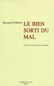 Bertrand Favreau - Derrière la cause isolée d'un homme - Tome 3, Le Bien sorti du Mal.