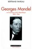 Bertrand Favreau - Georges Mandel - Ou la passion de la République (1885-1944).