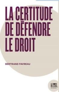 Bertrand Favreau - La certitude de défendre le droit - Derrière la cause isolée d'un homme IV.
