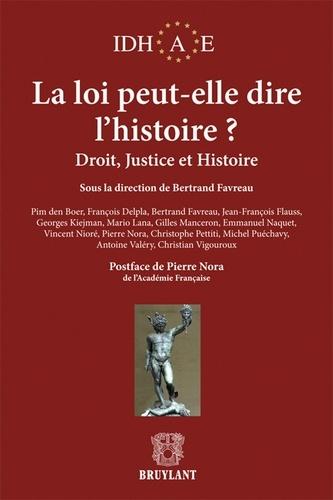 Bertrand Favreau - La loi peut-elle dire l'histoire ? - Droit, justice et histoire.