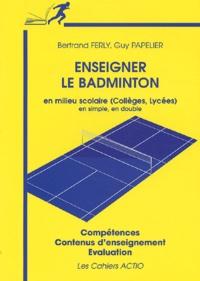 Enseigner le badminton en milieu scolaire (collèges, lycées) en simple, en double - Compétences, contenus denseignement, évaluation.pdf