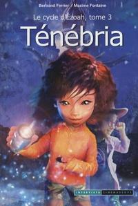 Bertrand Ferrier et Maxime Fontaine - Les Gardiens de Mallemonde - Le cycle d'Ezoah Tome 3 : Ténébria.
