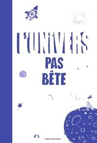 Bertrand Fichou et Pascal Lemaître - L'univers pas bête - Pour les 9 à 109 ans.