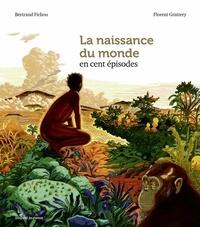 Bertrand Fichou - La naissance du monde en 100 épisodes.