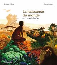 Bertrand Fichou et Florent Grattery - La naissance du monde en cent épisodes.