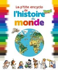 Bertrand Fichou et Didier Balicevic - La p'tite encyclo de l'histoire du monde - De la Préhistoire à nos jours : la grande aventure des hommes.