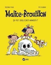 Bertrand Fichou et Yves Calarnou - Malice et Brouillon Tome 1 : Qui veut jouer à saute-mammouth ?.