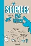 Bertrand Fichou et Marc Beynié - Sciences pas bêtes pour les 7 à 107 ans.