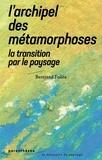 Bertrand Folléa - L'archipel des métamorphoses - La Transition par le paysage.