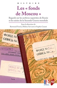 """Bertrand Fonck et Hélène Servant - Les """"fonds de Moscou"""" - Regards sur les archives rapatriées de Russie et les saisies de la Seconde Guerre mondiale."""