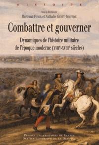 Bertrand Fonk et Nathalie Genet-Rouffiac - Combattre et gouverner - Dynamiques de l'histoire militaire de l'époque moderne (XVIIe-XVIIIe siècles).