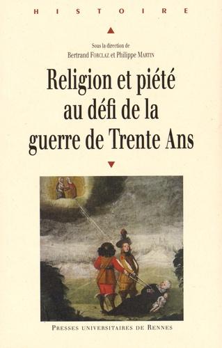 Bertrand Forclaz et Philippe Martin - Religion et piété au défi de la guerre de Trente Ans.