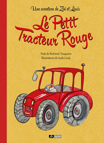 Le Petit Tracteur Rouge. Une aventure de Zoé et Louis