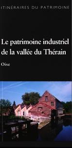 Bertrand Fournier - Le patrimoine industriel de la vallée du Thérain - Oise.