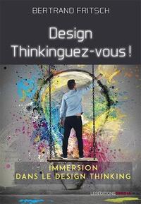 Bertrand Fritsch - Design thinkinguez-vous ! - Immersion dans le design thinking.