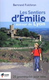 Bertrand Fulchiron - Les sentiers d'Emilie autour de Lyon.