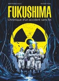 Bertrand Galic et Roger Vidal - Fukushima - Chronique d'un accident sans fin.
