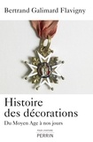 Bertrand Galimard Flavigny - Histoire des décorations - Du Moyen Age à nos jours.