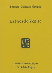 Bertrand Galimard Flavigny - Lettres de Venise.