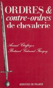 Bertrand Galimard Flavigny et  Chaffanjon - Ordres et contre-ordres de chevalerie.