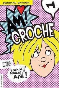 Bertrand Gauthier et Gérard Frischeteau - Ani Croche  : Ani Croche, volume 1.
