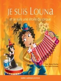 Bertrand Gauthier et Gérard Frischeteau - Louna  : Louna 05 - Je suis Louna et je suis une étoile du cirque.