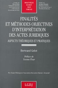 Bertrand Gelot - Finalités et méthodes objectives d'interprétation des actes juridiques - Aspects théoriques et pratiques.