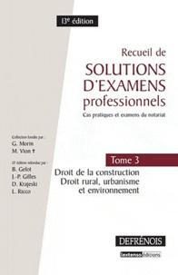 Bertrand Gelot et Jean-Pierre Gilles - Recueil de solutions d'examens professionels - Tome 3, Droit de la constuction, Droit rural, urbanisme et environnement.