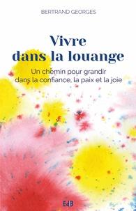 Bertrand Georges - Vivre dans la louange.