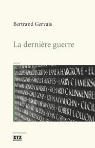 Bertrand Gervais - La dernière guerre.