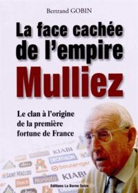 Bertrand Gobin - La face cachée de l'empire Mulliez - La véritable histoire du clan à l'origine de la première fortune de France.