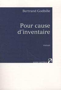 Bertrand Godbille - Pour cause d'inventaire.