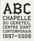 Bertrand Godot - ABC, chapelle du Généteil - Centre d'art contemporain 1997-2009.