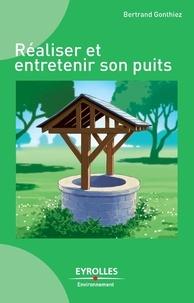 Bertrand Gonthiez - Réaliser et entretenir son puits.