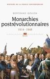 Bertrand Goujon - Histoire de la France contemporaine - Tome 2, Monarchies postrévolutionnaires 1814-1848.