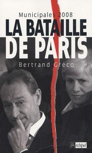 Bertrand Greco - Municipales 2008 - La bataille de Paris.