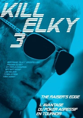 Bertrand Grospellier et Lee Nelson - Kill Elky 3, The Raiser's Edge - L'avantage du poker agressif en tournois.