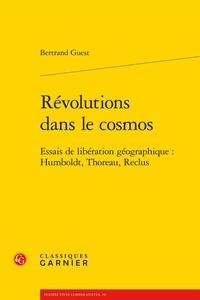 Révolutions dans le cosmos- Essais de libération géographique : Humboldt, Thoreau, Reclus - Bertrand Guest |